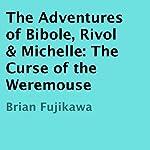 The Adventures of Bibole, Rivol & Michelle: The Curse of the Weremouse | Brian Fujikawa
