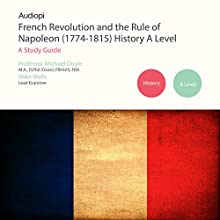 The French Revolution and Rule of Napoleon (1774-1815) A Level Series: Audio Tutorials for Those Studying and Teaching the French Revolution and Rise of Napoleon Audiobook by Michael Doyle, Mike Wells Narrated by Matthew Addis, Jennifer English