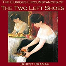 The Curious Circumstances of the Two Left Shoes (       UNABRIDGED) by Ernest Bramah Narrated by Cathy Dobson