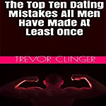 The Top 10 Dating Mistakes All Men Have Made at Least Once | Trevor Clinger