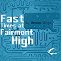 Fast Times at Fairmont High (       UNABRIDGED) by Vernor Vinge Narrated by Eric Michael Summerer