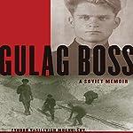 Gulag Boss: A Soviet Memoir | Feodor Vasilievich Mochulsky,Deborah Kaple (translator)