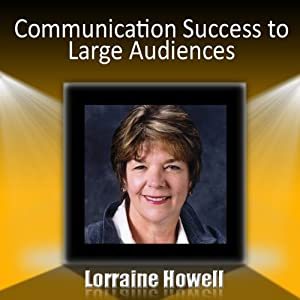 Communication Success with Large Audiences: How to Relax and Stay Focused in the Media Spotlight | [Lorraine Howell]