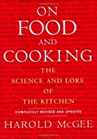 On Food And Cooking - The Science And Lore Of The Kitchen, Completely Revised and Updated