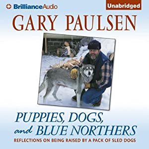 Puppies, Dogs, and Blue Northers: Reflections on Being Raised by a Pack of Sled Dogs | [Gary Paulsen]