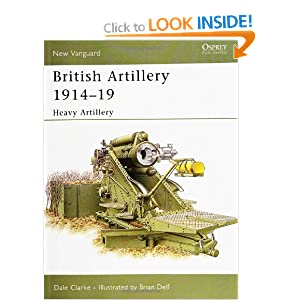 British Artillery 1914-19: Heavy Artillery (New Vanguard) Dale Clarke and Brian Delf