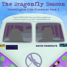 The Dragonfly Season: Streetlights Like Fireworks, Book 2 (       UNABRIDGED) by David Pandolfe Narrated by Kerrie Seymour