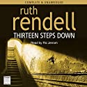 Thirteen Steps Down (       UNABRIDGED) by Ruth Rendell Narrated by Ric Jerrom