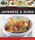 Best-Ever Recipes: Japanese & Sushi: The Authentic Taste of Japan: 100 Timeless Classic and Regional Recipes Shown in Over 300 Stunning Photographs Emi Kazuko