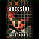 Ancestor: A Novel (       UNABRIDGED) by Scott Sigler Narrated by Scott Sigler