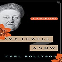 Amy Lowell Anew: A Biography (       UNABRIDGED) by Carl Rollyson Narrated by Suzan Lynn Lorraine