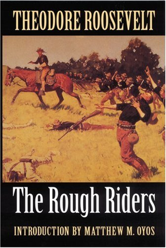 an analysis of theodore roosevelt and the rough riders The rough riders by roosevelt, theodore edited by marifeli pérez stable and a great selection of similar used, new and collectible books available now at abebookscom.