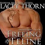 Freeing the Feline: Awakening Pride Series, Book 3   Lacey Thorn