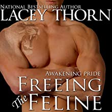Freeing the Feline: Awakening Pride Series, Book 3 Audiobook by Lacey Thorn Narrated by Audrey Lusk