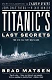 Bradford Matsen Titanic's Last Secrets: The Further Adventures of Shadow Divers John Chatterto and Richie Kohler