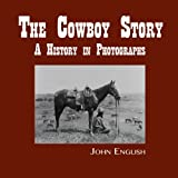 The Cowboy Story: A History in Photographs