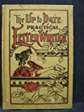 The Up-to-Date Practical Letter Writer: A Comprehensive and Practical Guide to Correspondence