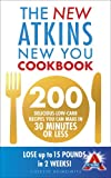 The New Atkins New You Cookbook: 200 delicious low-carb recipes you can make in 30 minutes or less