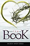 The Book: Inspiring Quotes, Lessons Learned, and Raw Truths, All Wrapped by Love & Forgiveness