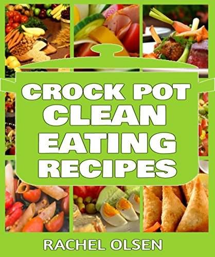Crock Pot Clean Eating Recipes: 101+ Best Crock Pot Clean Recipes of All Time (Crock Pot Recipes, Slow Cooker Recipes, Dump Meals Recipes) (Slow Cooker Clean Eating compare prices)
