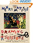 Henri Matisse: Drawing with Scissors:...