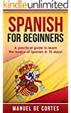 Spanish: Spanish For Beginners: A Practical Guide to Learn the Basics of Spanish in 10 Days! (A SPECIAL BONUS FOR YOU INSIDE) (Learn Spanish, Spanish, Learn, Language, Communication Skills)