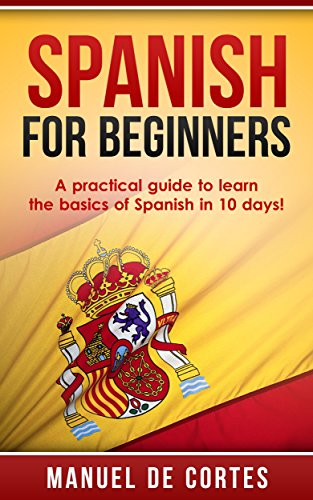 Spanish: Spanish For Beginners: A Practical Guide to Learn the Basics of Spanish in 10 Days! (Italian, Learn Italian, Learn Spanish, Spanish, Learn French, French, German, Learn German, Language) (Amazon Books Audio compare prices)
