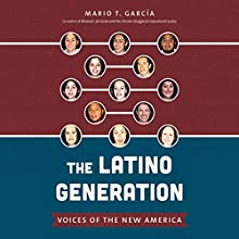 The Latino Generation: Voices of the New America Audiobook by Mario T. García Narrated by Blanca Camacho, Mariana Carreno, Tony Chiroldes, Monica Steuer, Adriana Sananes, Walter Krochmal, Rosie Berrido, Silvia Sierra