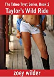 Taylor's Wild Ride: Taboo Short Story (The Taboo Tryst Series Book 2)