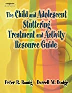 The Child and Adolescent Stuttering Treatment and Activity Resource Guide by Ramig, Peter R