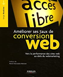 Ameliorer Ses Taux de Conversion Web. Vers la Performance des sites au-del� du Webmarketing par Roukine