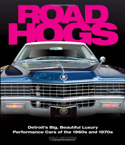 Road Hogs: Detroit's Big, Beautiful Luxury Performance Cars of the 1960s and 1970s PDF