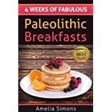 4 Weeks of Fabulous Paleolithic Breakfasts (4 Weeks of Fabulous Paleo Recipes)by Amelia Simons