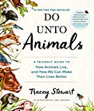 img - for Do Unto Animals: A Friendly Guide to How Animals Live, and How We Can Make Their Lives Better book / textbook / text book