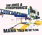 Tom & Stereophonics Jones Mama Told Me Not
