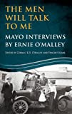 img - for The Men Will Talk to Me: Mayo Interviews by Ernie O'Malley book / textbook / text book