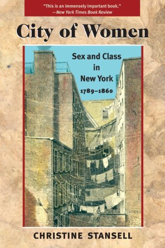 City of Women: Sex and Class in New York, 1789-1860, Christine Stansell