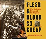 Flesh and Blood So Cheap: The Triangle Fire and Its Legacy (0375868895) by Marrin, Albert