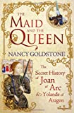 Maid and the Queen: The Secret History of Joan of Arc and Yolande of Aragon (0297863363) by Goldstone, Nancy