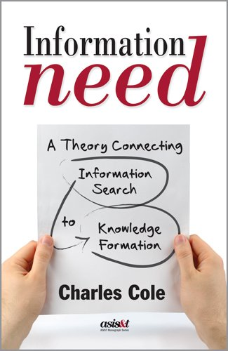 Information Need: A Theory Connecting Information Search to Knowledge Formation