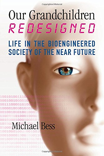 Our Grandchildren Redesigned: Life in the Bioengineered Society of the Near Future, by Michael Bess
