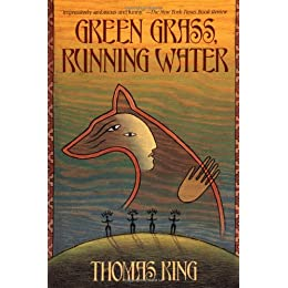 spring reading: Green Grass, Running Water, Thomas King