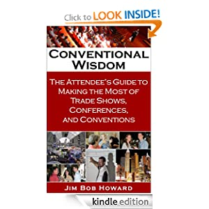 Conventional Wisdom: The Attendee's Guide to Making the Most of Trade Shows, Conferences, and Conventions