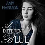 A Different Blue | Amy Harmon