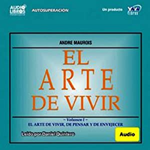 El Arte de Vivir, Volumen II (Texto Completo) [The Art of Living, Volume II ] | [Andre Maurois]