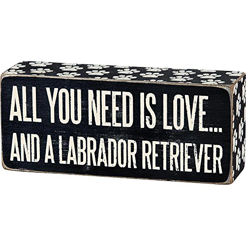Labrador Retriever Gifts - ALL YOU NEED IS LOVE ... AND A LABRADOR RETRIEVER Box Sign