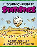The Cartoon Guide to Statistics (Cartoon Guide To... (Prebound)) (0613919033) by Gonick, Larry