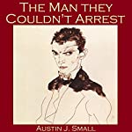 The Man They Couldn't Arrest | Austin J. Small, Seamark
