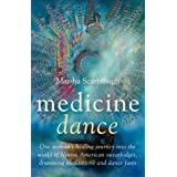 Medicine Dance: One Woman's Healing Journey into the World of Native American Sweatlodges, Drumming Meditations and Dance Fasts ~ Marsha Scarbrough