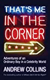 That's Me in the Corner: Adventures of an Ordinary Boy in a Celebrity World (0091897866) by Andrew Collins